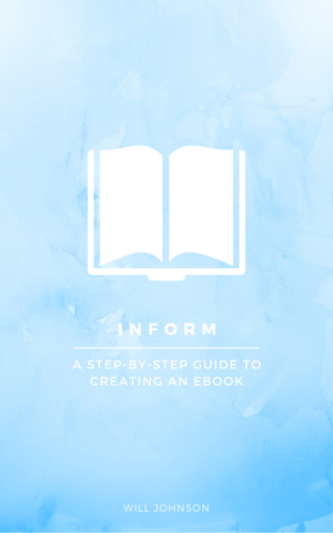 Inform: A Step-By-Step Guide to Creating an Ebook